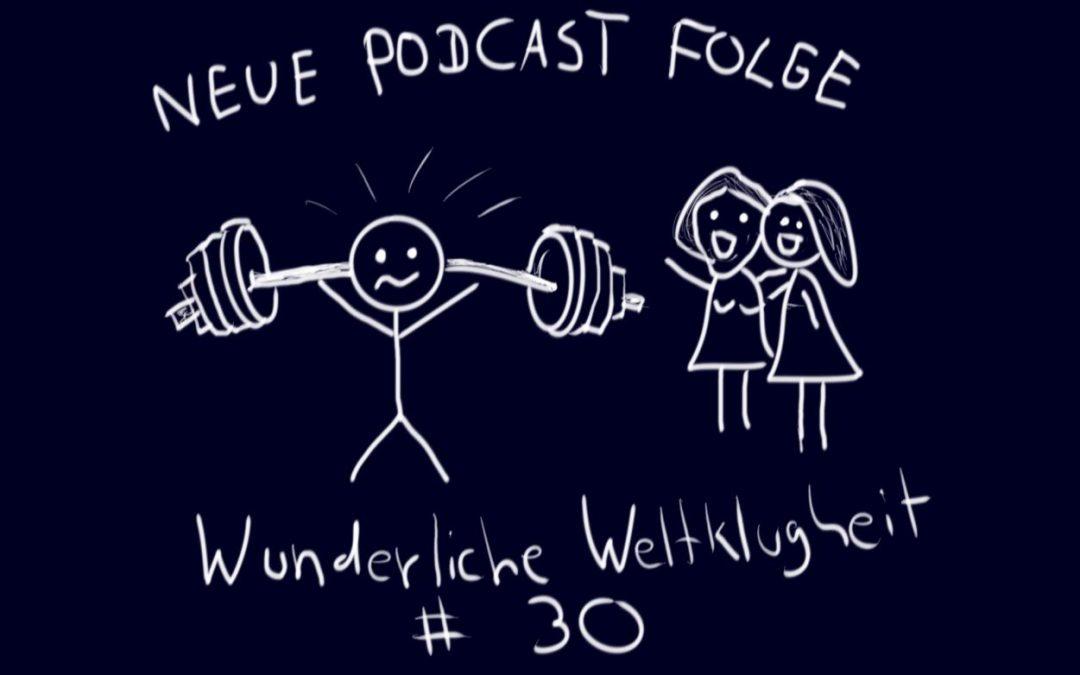 Wunderliche Weltklugheit #30 – Das neue Buch veröffentlicht, Fitness, Zwischenbericht der Quartalsziele und der Weg ist das Ziel