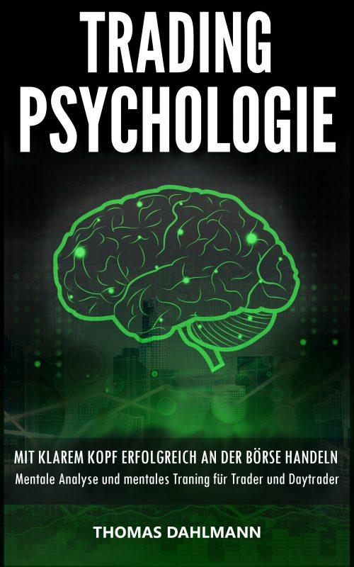 Trading Psychologie: Mit klarem Kopf erfolgreich an der Börse Handeln – Mentale Analyse und mentales Training für Trader und Daytrader