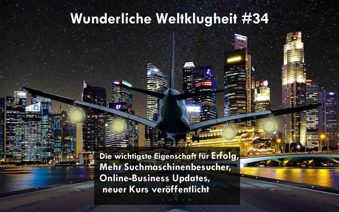 Wunderliche Weltklugheit # 34 – die wichtigste Eigenschaft für Erfolg, Mehr Besucher von den Suchmaschinen, neuer Online-Kurs und Updates aus dem Online-Business