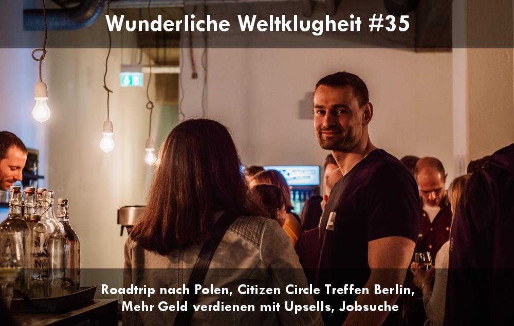 Wunderliche Weltklugheit #35 – Der Roadtrip nach Polen, CC-Treffen Berlin, Upsells, aktuelle Probleme, Jobsuche